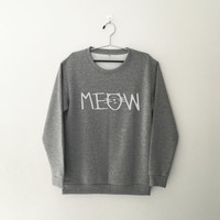 Meow cat sweatshirt grey crewneck for womens teenager jumper funny saying teens sassy cute fashion lazy relax dope swag student college gift