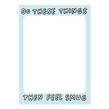 Do These Things Then Feel Smug Notepad