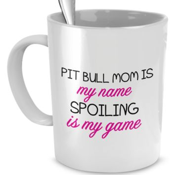 Pit Bull mom is my name spoiling is my game