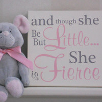 Baby Girl Nursery Sign Saying: and though she be but little... she is fierce, Quote Decor Art, Unique Light Pink / Gray New Baby Shower Gift