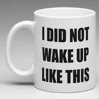 I DID NOT WAKE UP LIKE THIS Coffee Mug Tea Cup Woke Flawless Funny Humor Gift