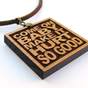 JOHN COUGAR MELLENCAMP Wood Lyric Necklace - Come On Baby Make It Hurt So Good