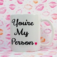 You're My Person Coffee Mug. You're My Person BFF Mug, Novelty Romantic Love Theme Mug - You Are Always Be My Person White Ceramic Coffee Mug Cup, Awesome Romantic Gift Mug for Best Friend/Lovers/Husband/Wife/Valentine's Day