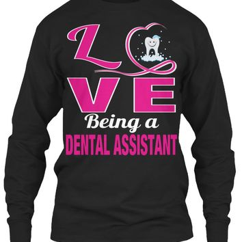 LOVE BEING A DENTAL ASSISTANT