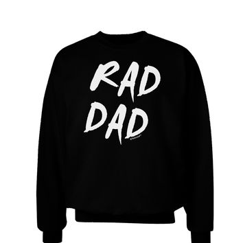 Rad Dad Design Adult Dark Sweatshirt