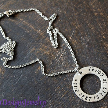 The Best is Yet to Come- Hand Stamped Washer Necklace, Hand Stamped Message Washer Necklace