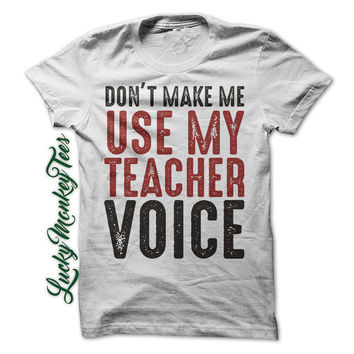 Don't Make Me Use My Teacher Voice Tee T-Shirt