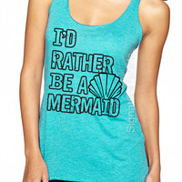 Mermaid. Mermaid Tank. Mermaid Shirt. Mermaid Tee. I'd Rather be a Mermaid tank top. Summer fashion Womens tank top Mothers Day Gift
