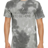 I Don't Really Want To Be Here T-Shirt