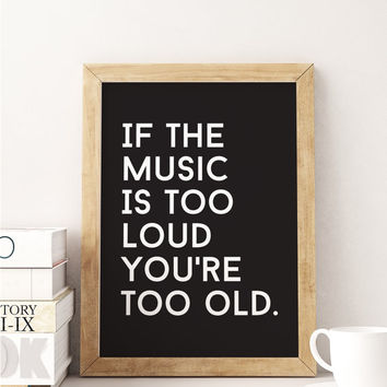 Black and White Art, If The Music Is Too Loud Your're Too Old, Funny Quote Print, Minimal Wall Art, Modern Home Print, Dorm Decor, Gift Idea