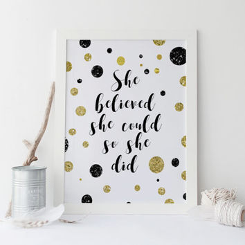 Printable quote SHE believed she Could so she DID,Printable print,printable art,home decor,wall art,prints and quotes,white and black prints