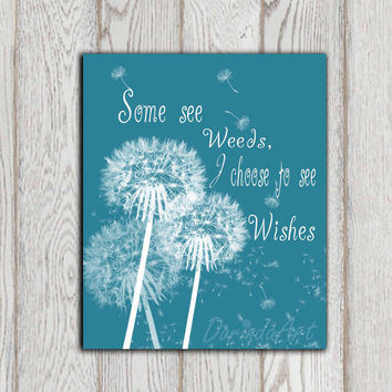 Dandelion quote printable Teal home decor Dandelion wall decor Poster print Some see weeds I choose to see wishes Inspirational DOWNLOAD