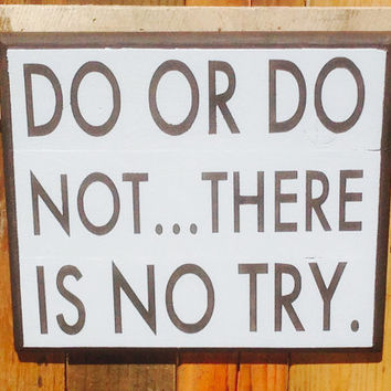 Do Or Do Not ... There Is No Try - YODA Quote Wall Art Wood Sign