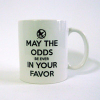 May the Odds Be Ever in Your Favor White Ceramic Mug - Inspired by The Hunger Games