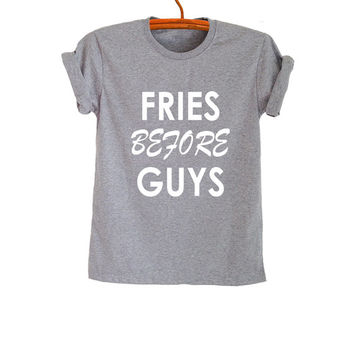 Fries before guys Short Sleeve Shirt T Shirt Grey Top Hipster Tumblr Grunge Teens Womens Fashion Unisex Fangirl Sassy Trending Style