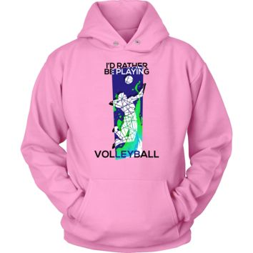 I'd Rather Be Playing Volleyball Gift Hoodie