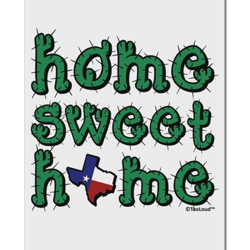 "Home Sweet Home - Texas - Cactus and State Flag Aluminum 8 x 12"" Sign by TooLoud"