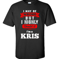 I May Be Wrong But I Highly Doubt It I m A KRIS - Unisex Tshirt