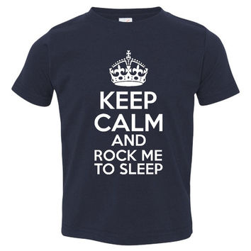 Keep Calm And Rock Me TO Sleep Great Infant Toddler T Shirt Makes Great Gift Awesome Newborn To Toddler Sizes 6T