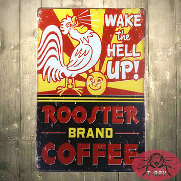Man Cave Vintage Sign by T-Ray - Coffee Rooster Brand Wake The Hell Up Vintage Retro Funny Tin Sign great garage or man cave sign