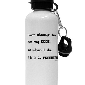 I Don't Always Test My Code Funny Quote Aluminum 600ml Water Bottle by TooLoud
