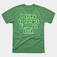 I Drink to Forget I'm Not Irish by scarebaby