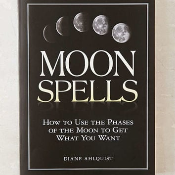 Moon Spells: How To Use The Phases Of The Moon To Get What You Want By Diane Ahlquist - Urban Outfitters