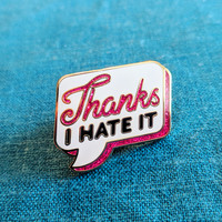 """Thanks I Hate it"" Enamel Pin PREORDER"