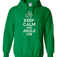 Keep Calm And Jingle On Hoodie. Great Christmas Hoodie. Keep Warm With One Of My Fun Hoodies! Makes a Great Gift!!!!
