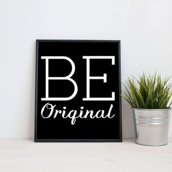 Be original, 8x10 digital print, black and white quote, instant printable poster, typography, download, wall art, modern print, home decor