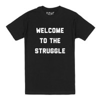 Welcome to the Struggle-Unisex Black T-Shirt