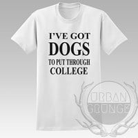 I've got dogs to put through college Unisex Tshirt - Graphic tshirt