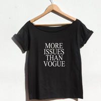 More Issues Than Vogue tshirt off shoulder shirt Funny statement shirt Hipster Girl Tumblr top Brandy melville By CelebriTee