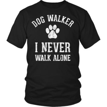 Funny Dog Walker I Never Walk Alone Gifts T-Shirts For Men Women Kids