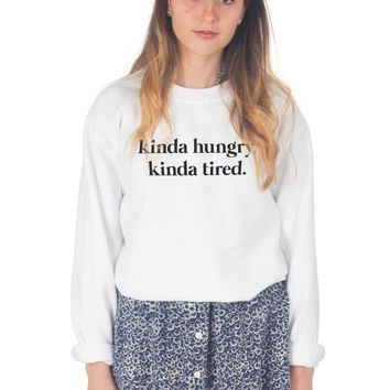 Kinda Hungry Kinda Tired Sweater