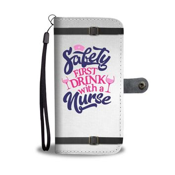 Safety First Drink With A Nurse Funny Nurse Phone Case