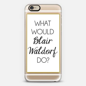 What Would Blair Waldorf Do? iPhone 6 case by Trendy Sparrow - Lindzi Shanks | Casetify