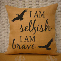 "Divergent Inspired ""I am selfish I am brave"" Decorative Burlap Pillow - Shabby Chic Decor"