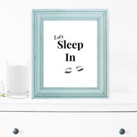 Let's Sleep In, Wall Decor, Art Print, Typography Wall Art, Motivational Print, Inspirational Poster, Teen Gift Ideas, Shabby Chic - PT0003