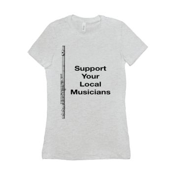 Flute Shirts  - Support Your Local Musicians - Women's