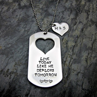 Personalized - Live today like he deploys tomorrow - Initials on Heart - Military Dogtag Necklace - Stainless Steel
