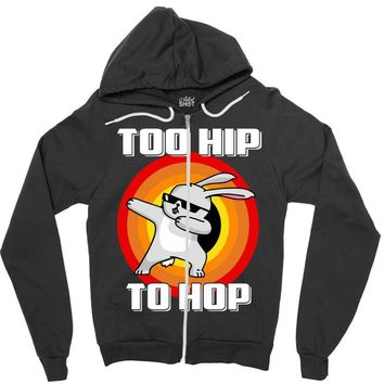 too hip to hop dabbing bunny easter Zipper Hoodie