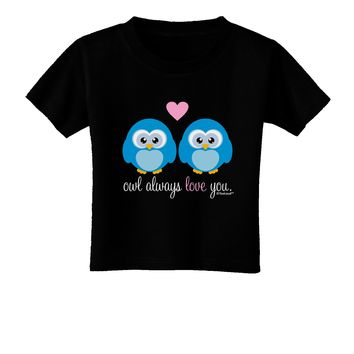 Owl Always Love You - Blue Owls Toddler T-Shirt Dark by TooLoud