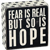 Fear Is Real But So Is Hope Wooden Box Sign