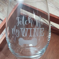 Engraved Wine Glass, Personalized Stemless Wine Glass, Wine Lovers, Etched Wine Glass, Dog Lovers, Fetch Me My Wine