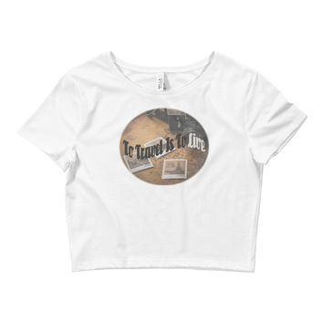 To Travel Is To Live Women's Crop Tee