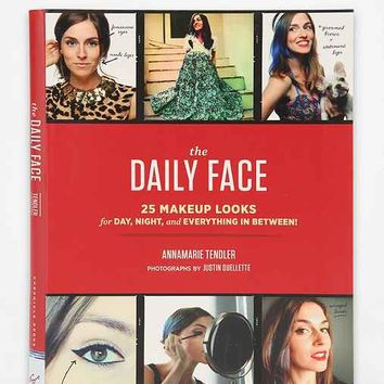 The Daily Face: 25 Makeup Looks For Day, Night, And Everything In Between By Annamarie Tendler & Justin Ouellette - Assorted One