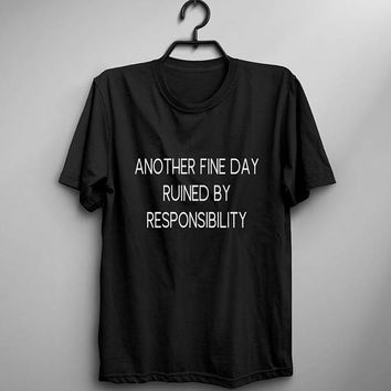 Another fine day ruined by responsibility womens graphic tee tumblr shirt with quotes sarcasm funny t shirt gift for women tshirts
