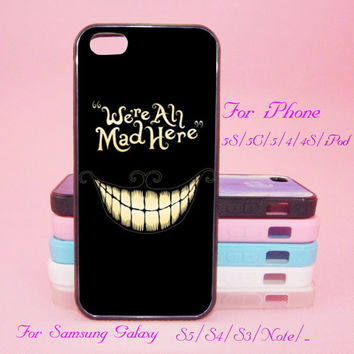 We're All Mad Here,iPod Touch 5,iPad 2/3/4,iPad mini,iPad Air,iPhone 5s/ 5c / 5 /4S/4 , Galaxy S3/S4/S5/S3 mini/S4 mini/S4 active/Note