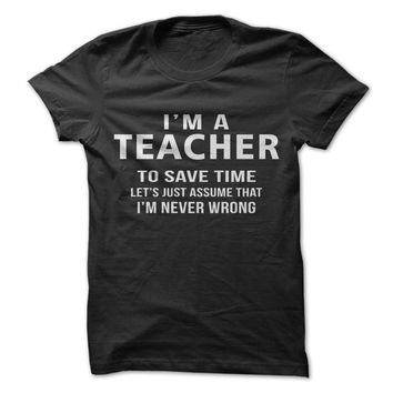 I'm A Teacher I'm Never Wrong